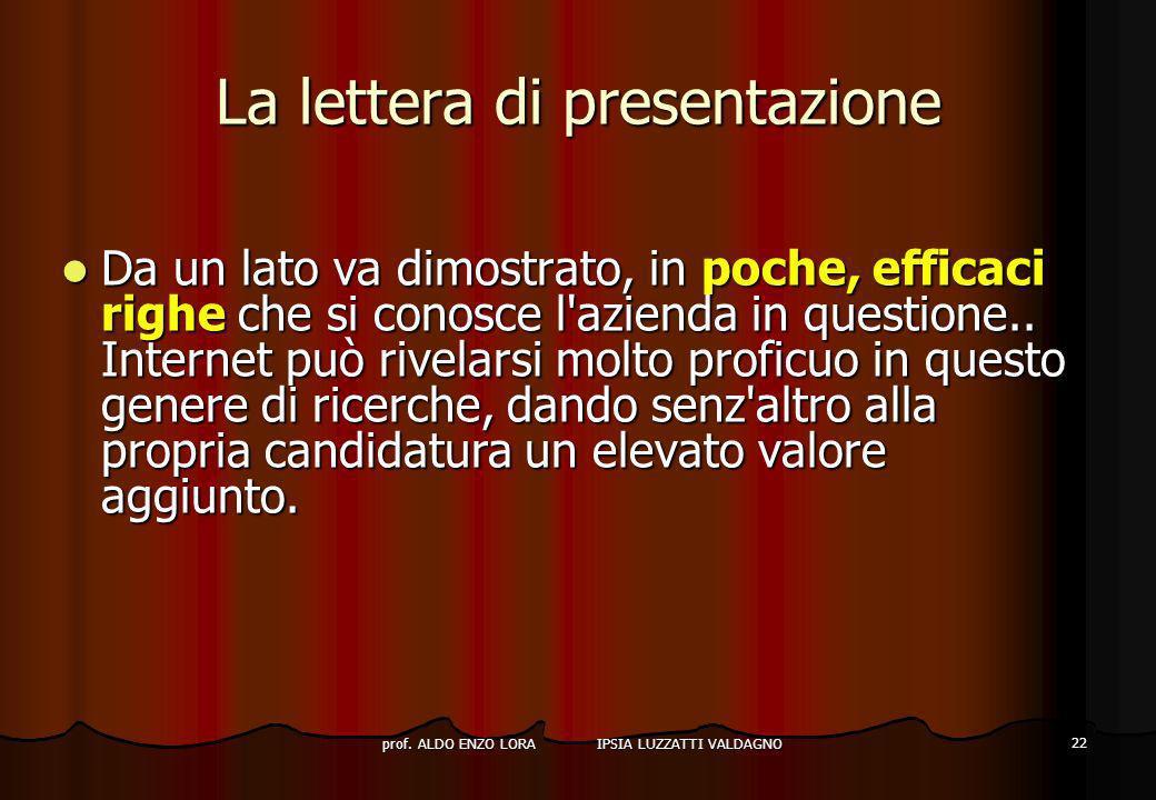 prof. ALDO ENZO LORA IPSIA LUZZATTI VALDAGNO 22 La lettera di presentazione Da un lato va dimostrato, in poche, efficaci righe che si conosce l'aziend