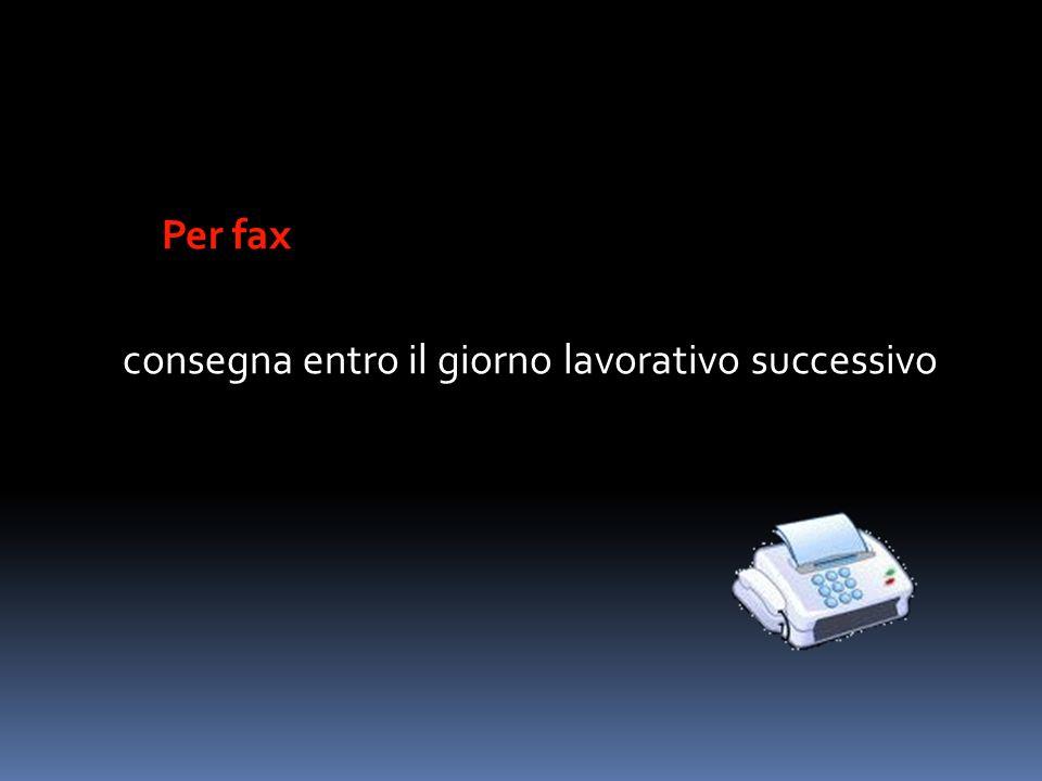 Per fax consegna entro il giorno lavorativo successivo