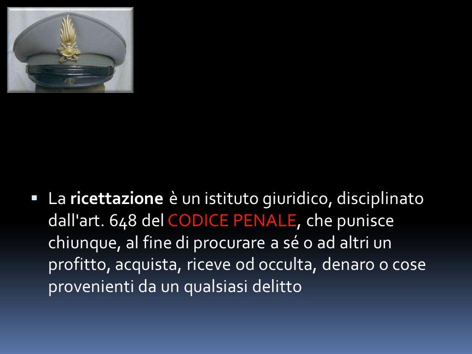 La ricettazione è un istituto giuridico, disciplinato dall'art. 648 del CODICE PENALE, che punisce chiunque, al fine di procurare a sé o ad altri un p