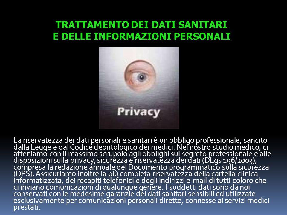 La riservatezza dei dati personali e sanitari è un obbligo professionale, sancito dalla Legge e dal Codice deontologico dei medici. Nel nostro studio