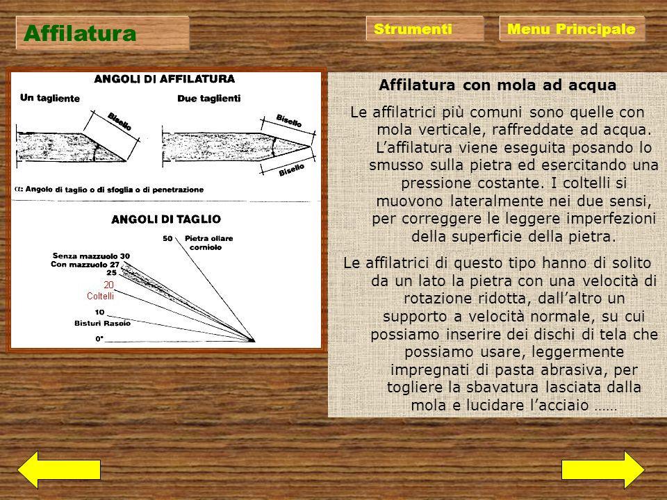 Affilatura Menu PrincipaleStrumenti La parte terminale dei ferri da taglio ha uno smusso che viene chiamato bisello, che penetra nel legno separandone