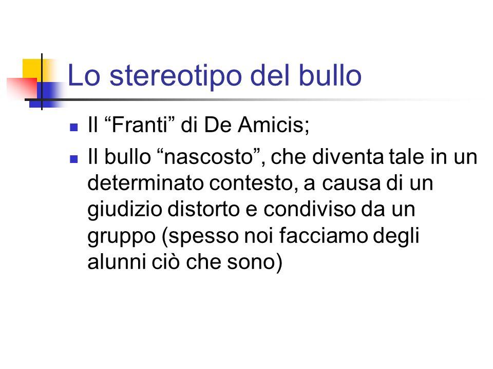 Lo stereotipo del bullo Il Franti di De Amicis; Il bullo nascosto, che diventa tale in un determinato contesto, a causa di un giudizio distorto e cond