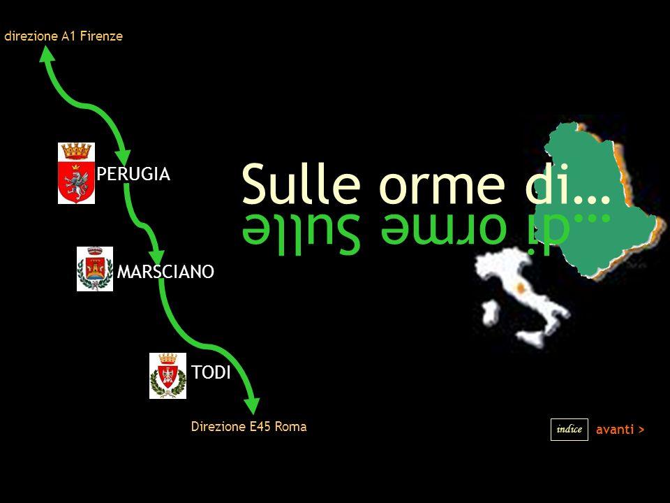 Sulle orme di… …di orme Sulle direzione A1 Firenze Direzione E45 Roma PERUGIA MARSCIANO TODI avanti > indice