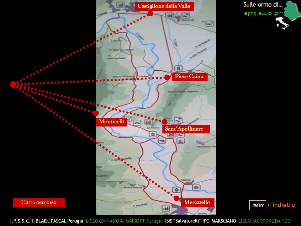Sulle orme di… …di orme Sulle < indietro Castiglione della Valle Pieve Caina Mercatello Monticelli SantApollinare indice Carta percorso I.P.S.S.C.T.