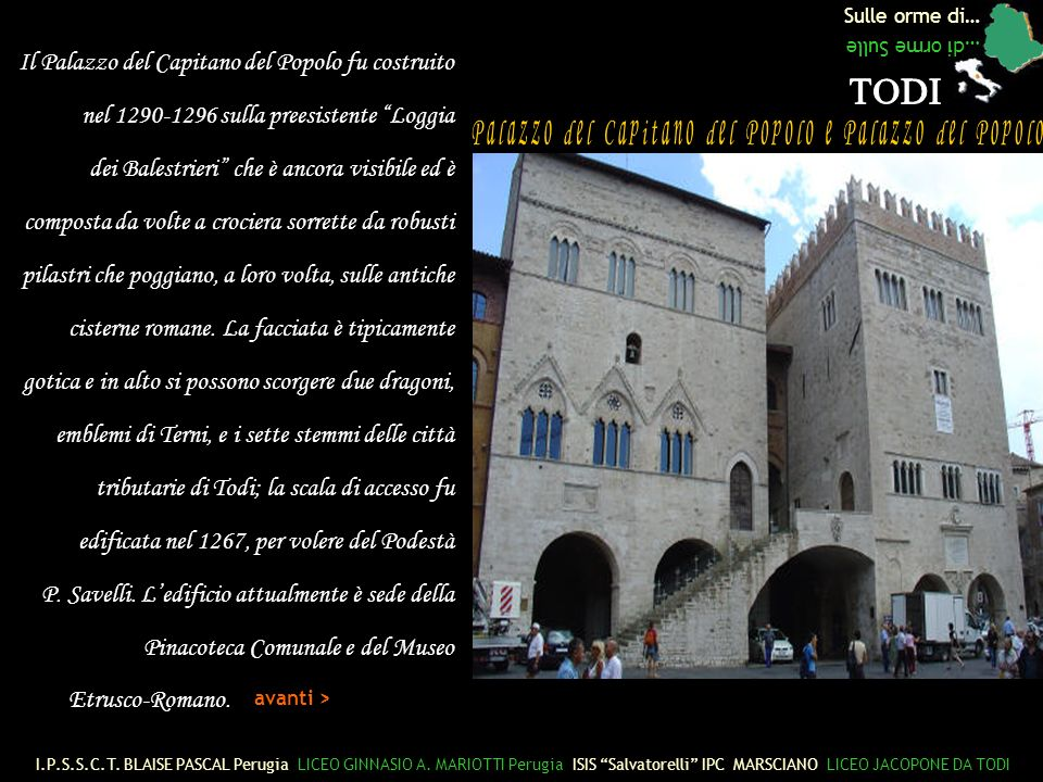 Sulle orme di… …di orme Sulle Il Palazzo del Capitano del Popolo fu costruito nel 1290-1296 sulla preesistente Loggia dei Balestrieri che è ancora visibile ed è composta da volte a crociera sorrette da robusti pilastri che poggiano, a loro volta, sulle antiche cisterne romane.