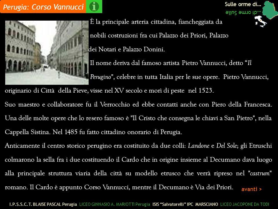 Perugia: Corso Vannucci Sulle orme di… …di orme Sulle È la principale arteria cittadina, fiancheggiata da nobili costruzioni fra cui Palazzo dei Priori, Palazzo dei Notari e Palazzo Donini.
