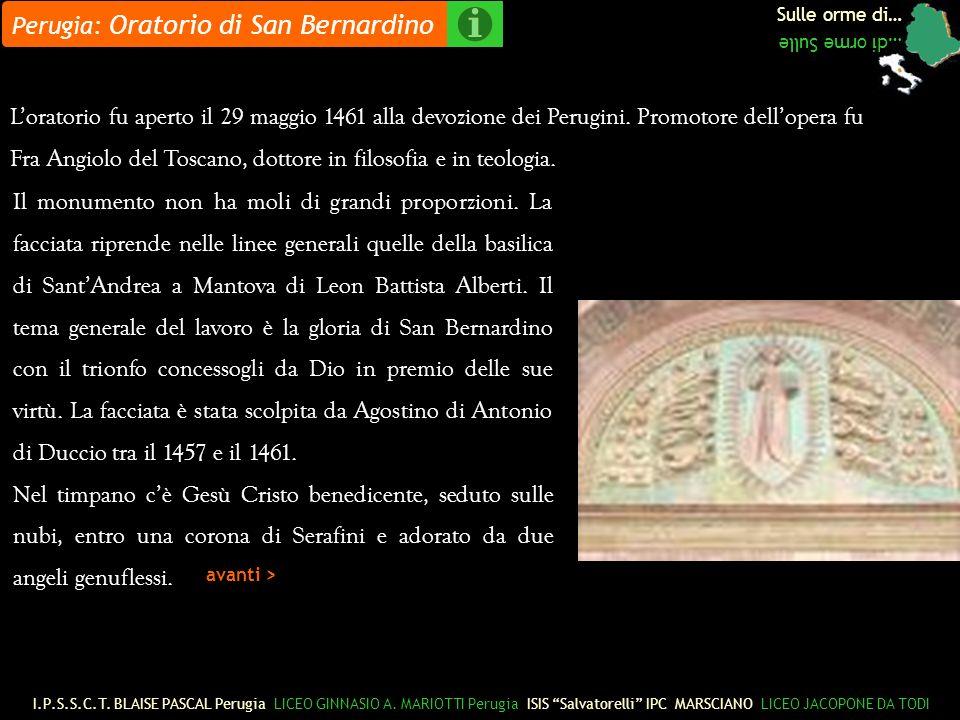 Sulle orme di… …di orme Sulle Perugia: Oratorio di San Bernardino Loratorio fu aperto il 29 maggio 1461 alla devozione dei Perugini.