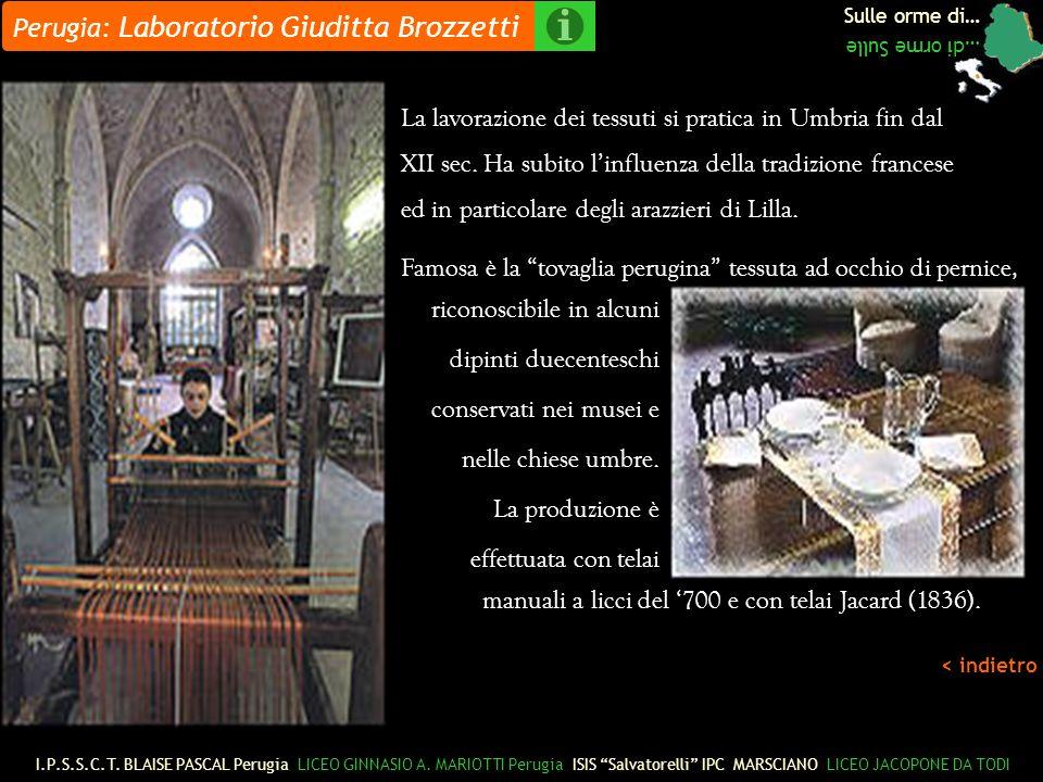 Sulle orme di… …di orme Sulle Perugia: Laboratorio Giuditta Brozzetti La lavorazione dei tessuti si pratica in Umbria fin dal XII sec.