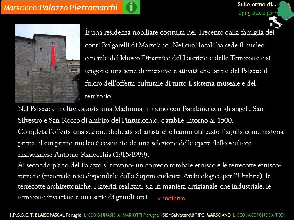 Sulle orme di… …di orme Sulle Marsciano: Palazzo Pietromarchi È una residenza nobiliare costruita nel Trecento dalla famiglia dei conti Bulgarelli di Marsciano.