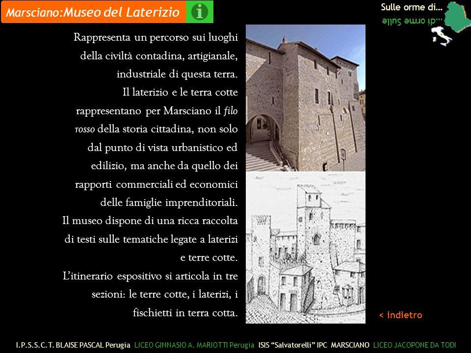 Sulle orme di… …di orme Sulle Marsciano: Museo del Laterizio Rappresenta un percorso sui luoghi della civiltà contadina, artigianale, industriale di questa terra.
