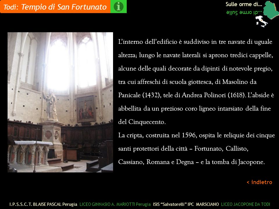 Sulle orme di… …di orme Sulle Linterno delledificio è suddiviso in tre navate di uguale altezza; lungo le navate laterali si aprono tredici cappelle, alcune delle quali decorate da dipinti di notevole pregio, tra cui affreschi di scuola giottesca, di Masolino da Panicale (1432), tele di Andrea Polinori (1618).