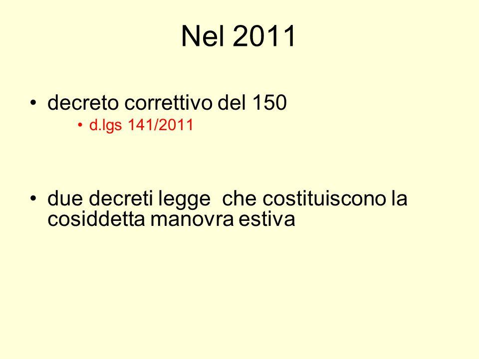 Nel 2011 decreto correttivo del 150 d.lgs 141/2011 due decreti legge che costituiscono la cosiddetta manovra estiva