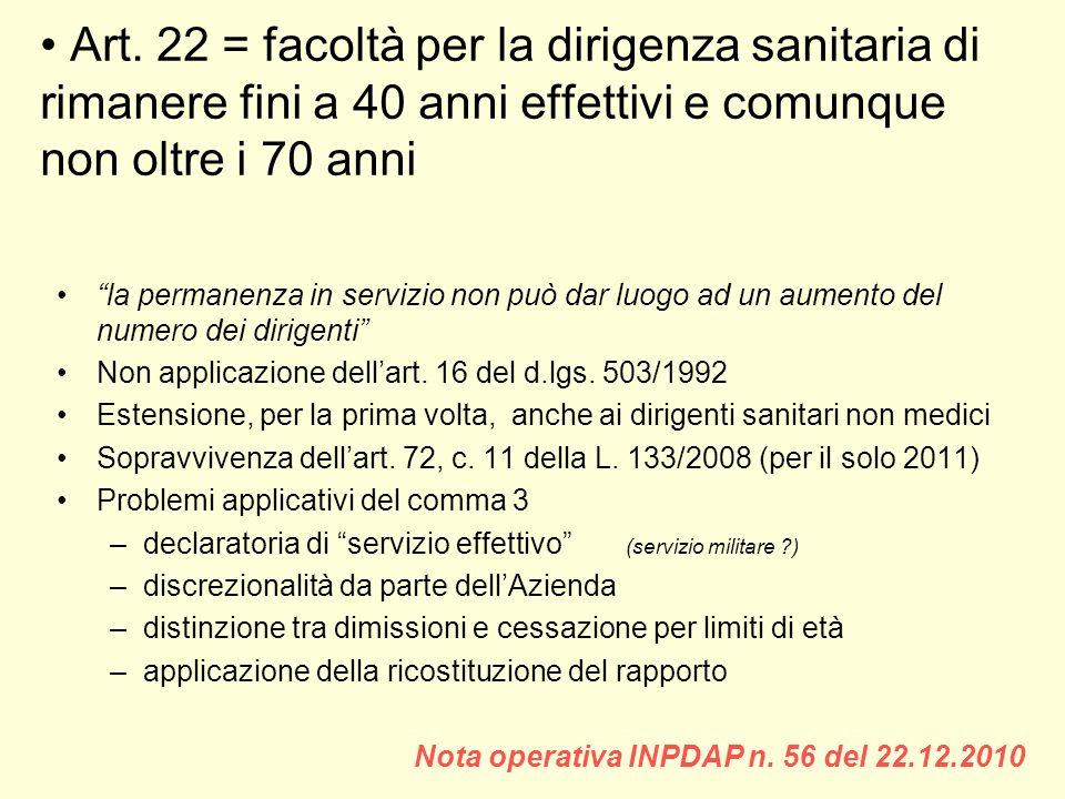Art. 22 = facoltà per la dirigenza sanitaria di rimanere fini a 40 anni effettivi e comunque non oltre i 70 anni la permanenza in servizio non può dar