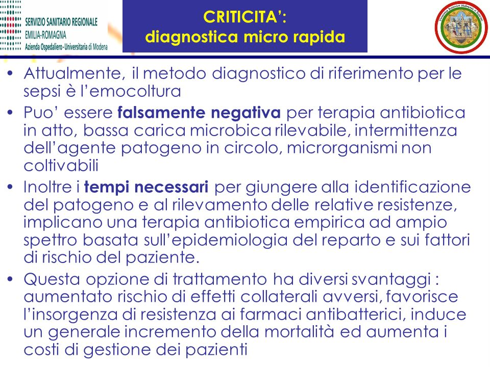CRITICITA: diagnostica micro rapida Attualmente, il metodo diagnostico di riferimento per le sepsi è lemocoltura Puo essere falsamente negativa per te