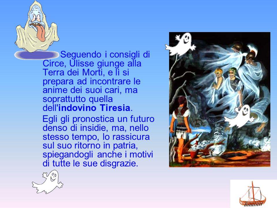 Seguendo i consigli di Circe, Ulisse giunge alla Terra dei Morti, e lì si prepara ad incontrare le anime dei suoi cari, ma soprattutto quella dell'ind