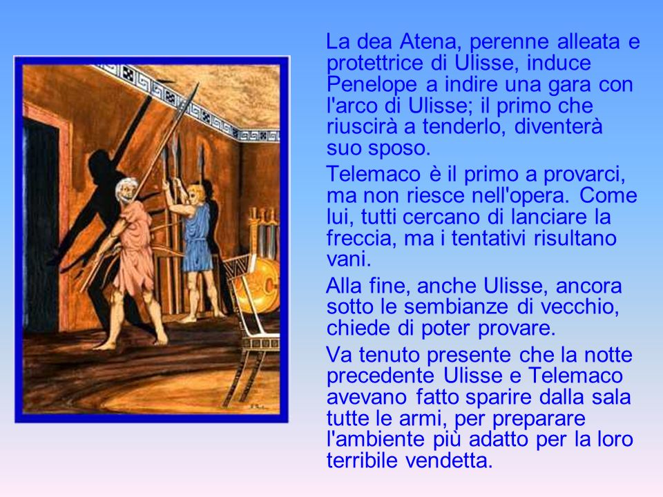 La dea Atena, perenne alleata e protettrice di Ulisse, induce Penelope a indire una gara con l'arco di Ulisse; il primo che riuscirà a tenderlo, diven