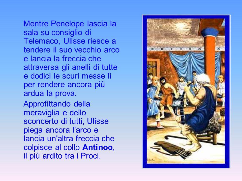 Mentre Penelope lascia la sala su consiglio di Telemaco, Ulisse riesce a tendere il suo vecchio arco e lancia la freccia che attraversa gli anelli di