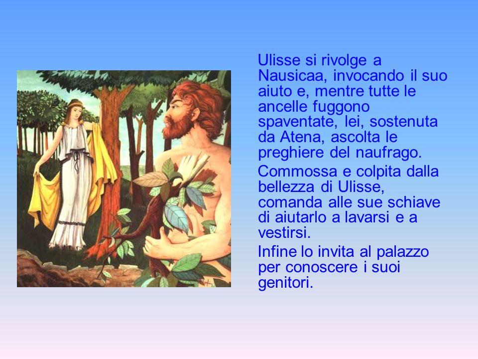Ulisse si rivolge a Nausicaa, invocando il suo aiuto e, mentre tutte le ancelle fuggono spaventate, lei, sostenuta da Atena, ascolta le preghiere del