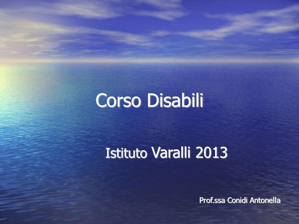 Corso Disabili Istituto Varalli 2013 Prof.ssa Conidi Antonella Prof.ssa Conidi Antonella