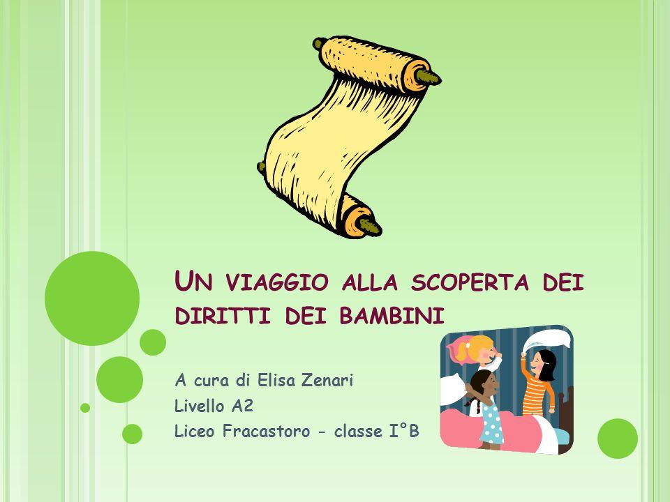 U N VIAGGIO ALLA SCOPERTA DEI DIRITTI DEI BAMBINI A cura di Elisa Zenari Livello A2 Liceo Fracastoro - classe I°B