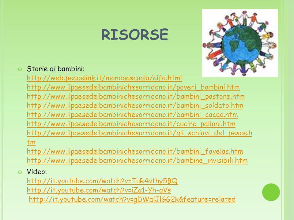 RISORSE Storie di bambini: http://web.peacelink.it/mondoascuola/aifo.html http://www.ilpaesedeibambinichesorridono.it/poveri_bambini.htm http://www.il