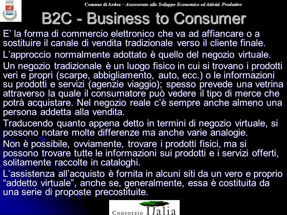 Comune di Ardea – Assessorato allo Sviluppo Economico ed Attività Produttive B2C - Business to Consumer E la forma di commercio elettronico che va ad