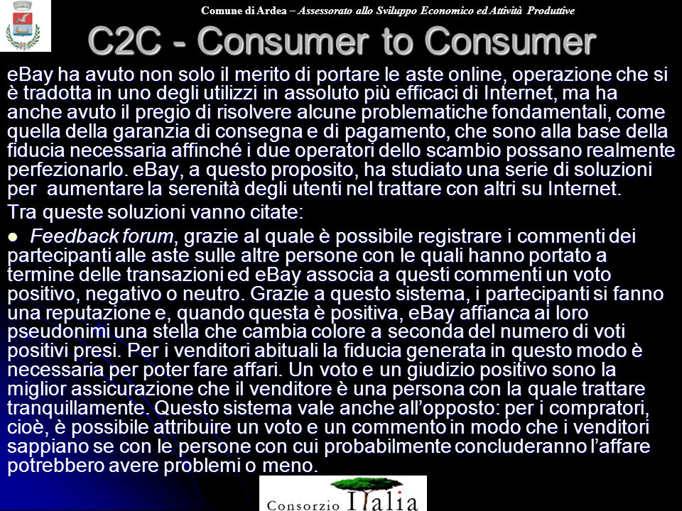 Comune di Ardea – Assessorato allo Sviluppo Economico ed Attività Produttive C2C - Consumer to Consumer eBay ha avuto non solo il merito di portare le