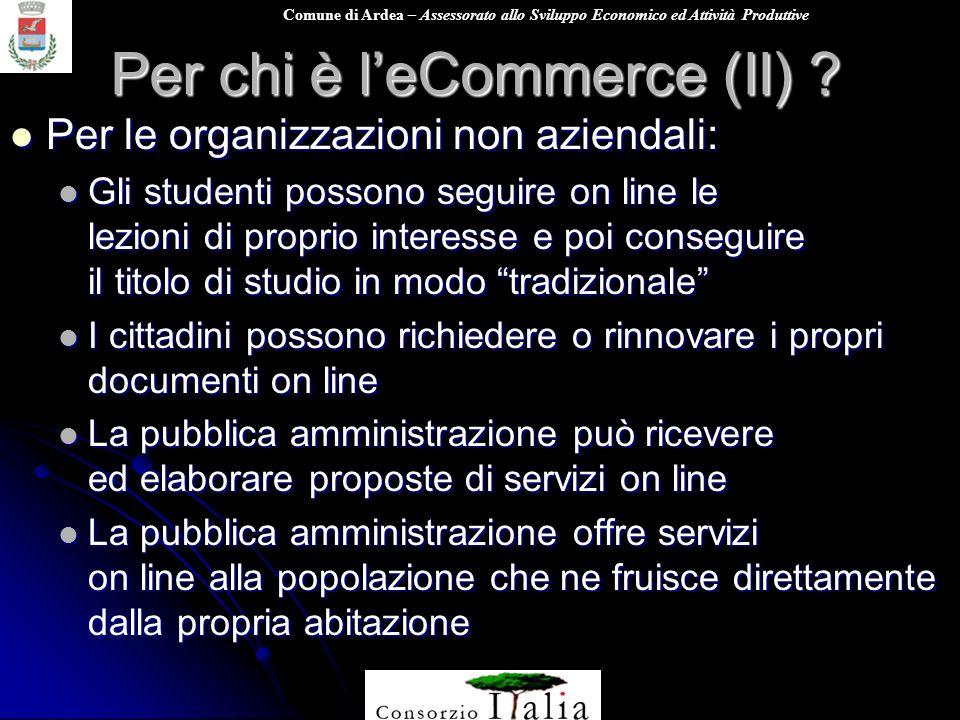 Comune di Ardea – Assessorato allo Sviluppo Economico ed Attività Produttive Per chi è leCommerce (II) ? Per le organizzazioni non aziendali: Per le o