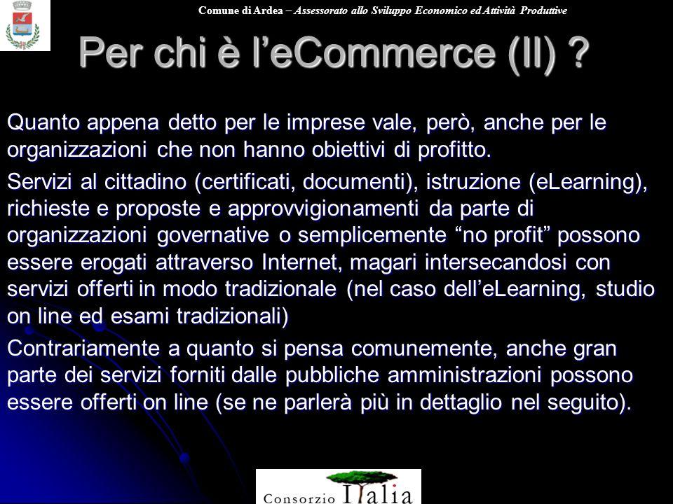 Comune di Ardea – Assessorato allo Sviluppo Economico ed Attività Produttive Per chi è leCommerce (II) ? Quanto appena detto per le imprese vale, però