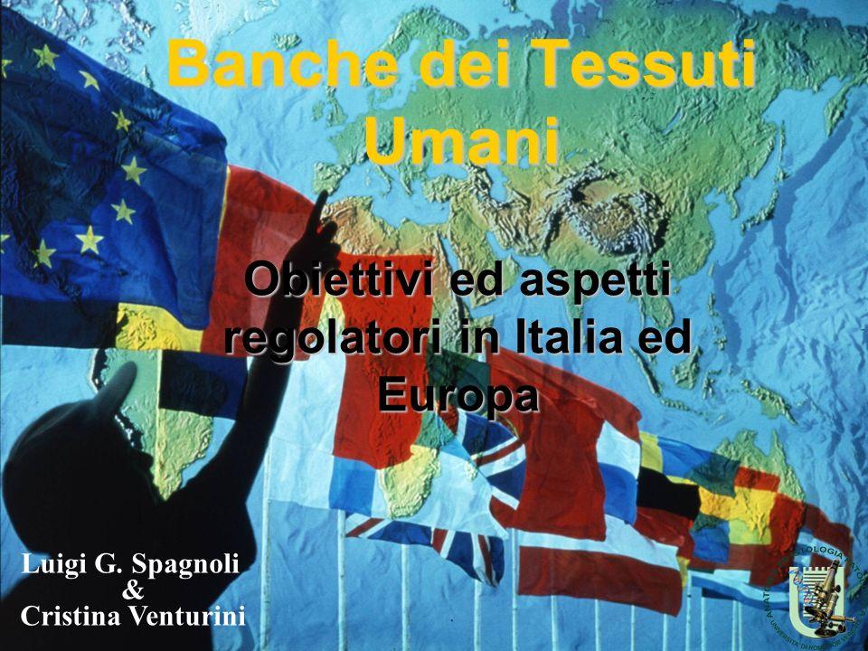 Banche dei Tessuti Umani Obiettivi ed aspetti regolatori in Italia ed Europa Luigi G. Spagnoli & Cristina Venturini