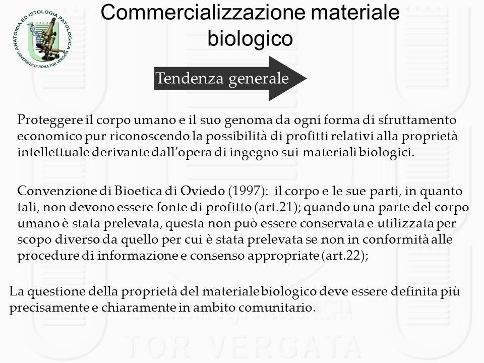 Commercializzazione materiale biologico Tendenza generale Proteggere il corpo umano e il suo genoma da ogni forma di sfruttamento economico pur ricono