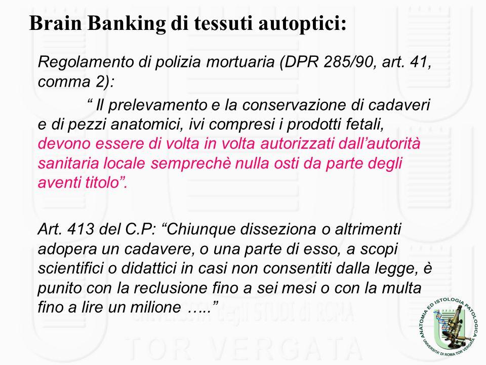 Brain Banking di tessuti autoptici: Regolamento di polizia mortuaria (DPR 285/90, art. 41, comma 2): Il prelevamento e la conservazione di cadaveri e