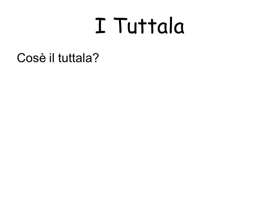 I Tuttala Cosè il tuttala.