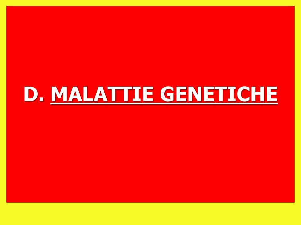 D. MALATTIE GENETICHE