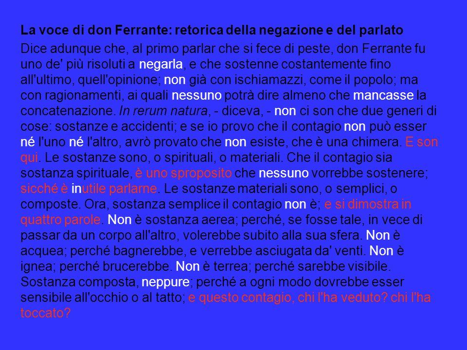 La voce di don Ferrante: retorica della negazione e del parlato Dice adunque che, al primo parlar che si fece di peste, don Ferrante fu uno de' più ri