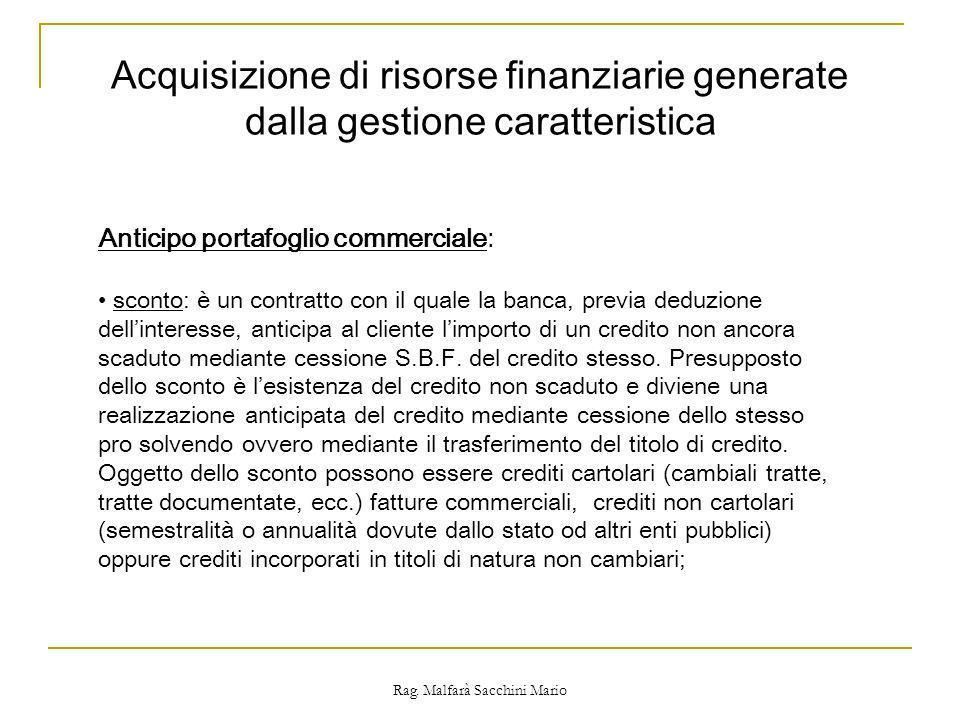 Rag. Malfarà Sacchini Mario Anticipo portafoglio commerciale: sconto: è un contratto con il quale la banca, previa deduzione dellinteresse, anticipa a