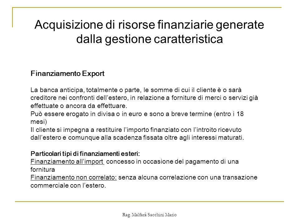 Rag. Malfarà Sacchini Mario Finanziamento Export La banca anticipa, totalmente o parte, le somme di cui il cliente è o sarà creditore nei confronti de