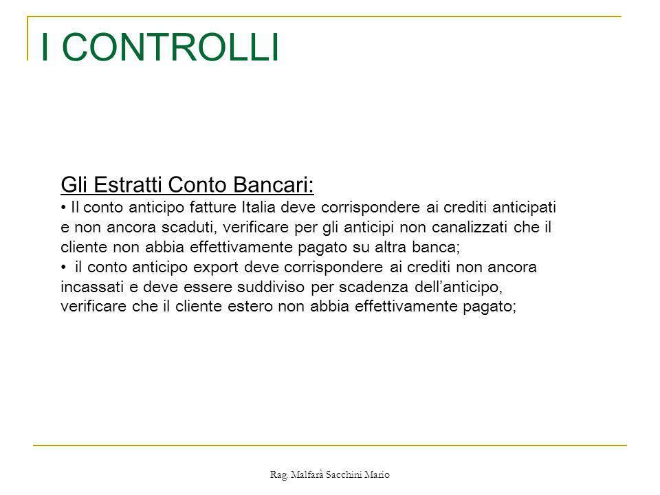 Rag. Malfarà Sacchini Mario I CONTROLLI Gli Estratti Conto Bancari: Il conto anticipo fatture Italia deve corrispondere ai crediti anticipati e non an