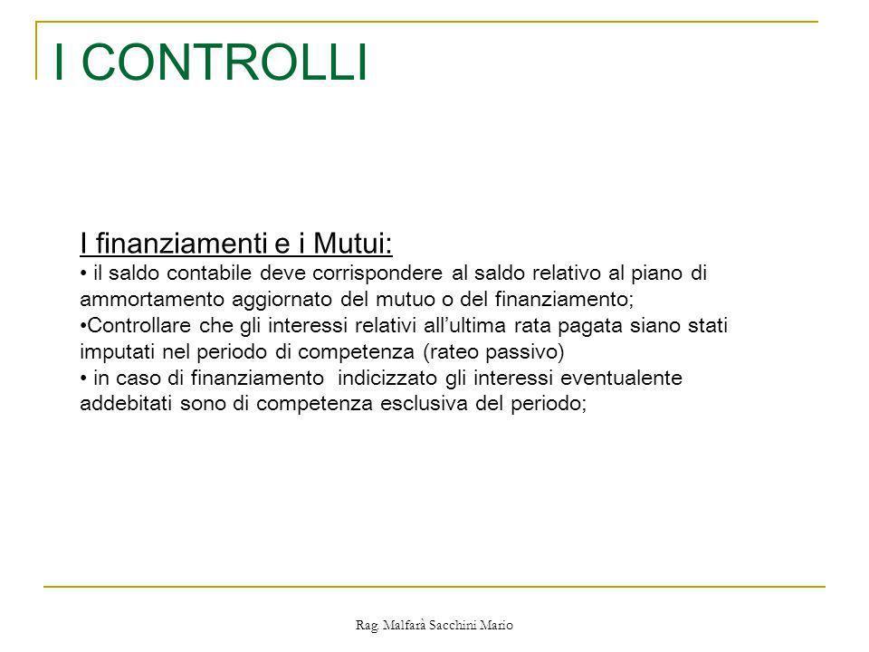 Rag. Malfarà Sacchini Mario I CONTROLLI I finanziamenti e i Mutui: il saldo contabile deve corrispondere al saldo relativo al piano di ammortamento ag