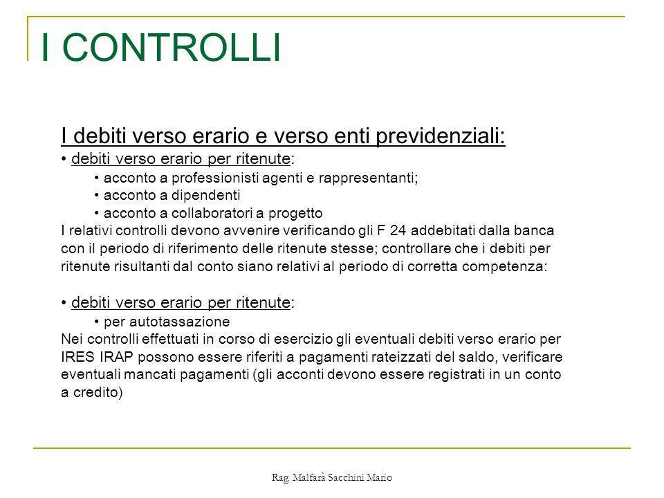 Rag. Malfarà Sacchini Mario I CONTROLLI I debiti verso erario e verso enti previdenziali: debiti verso erario per ritenute: acconto a professionisti a