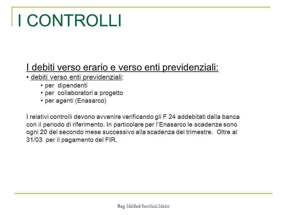 Rag. Malfarà Sacchini Mario I CONTROLLI I debiti verso erario e verso enti previdenziali: debiti verso enti previdenziali: per dipendenti per collabor