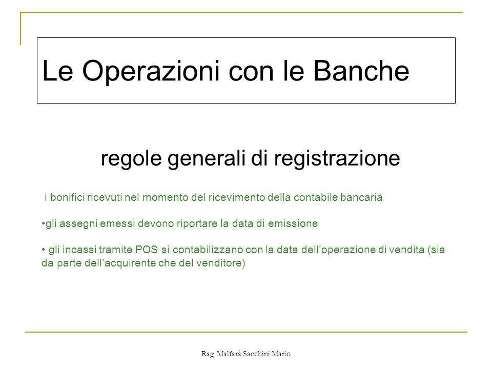 Rag. Malfarà Sacchini Mario Le Operazioni con le Banche regole generali di registrazione i bonifici ricevuti nel momento del ricevimento della contabi