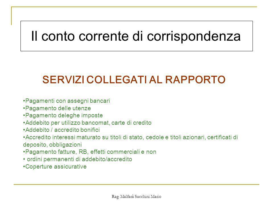 Rag. Malfarà Sacchini Mario Il conto corrente di corrispondenza SERVIZI COLLEGATI AL RAPPORTO Pagamenti con assegni bancari Pagamento delle utenze Pag