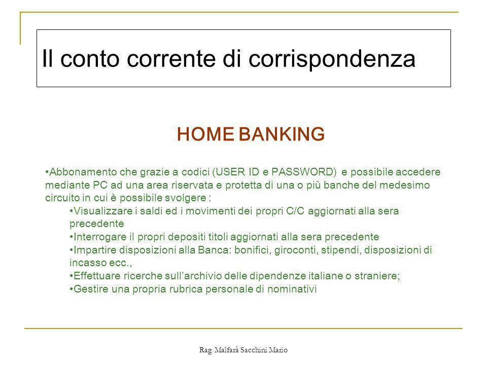 Rag. Malfarà Sacchini Mario Il conto corrente di corrispondenza HOME BANKING Abbonamento che grazie a codici (USER ID e PASSWORD) e possibile accedere