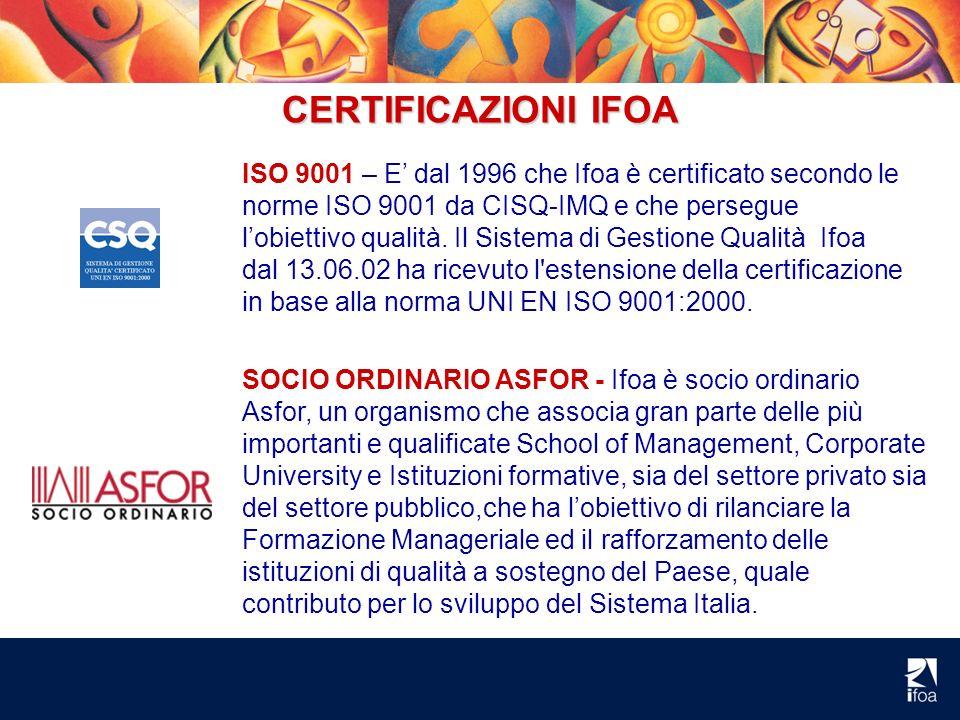 CERTIFICAZIONI IFOA ISO 9001 – E dal 1996 che Ifoa è certificato secondo le norme ISO 9001 da CISQ-IMQ e che persegue lobiettivo qualità. Il Sistema d