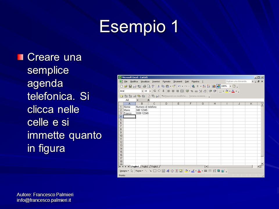 Autore: Francesco Palmieri info@francesco.palmieri.it Esempio 1 Creare una semplice agenda telefonica. Si clicca nelle celle e si immette quanto in fi