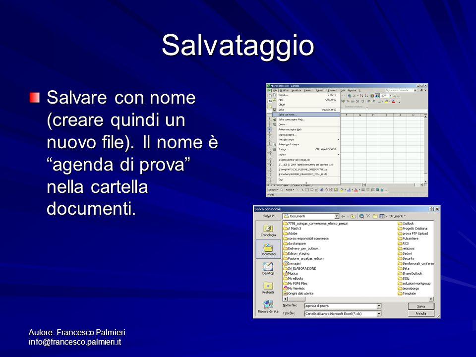 Autore: Francesco Palmieri info@francesco.palmieri.it Salvataggio Salvare con nome (creare quindi un nuovo file). Il nome è agenda di prova nella cart