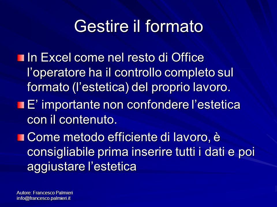 Autore: Francesco Palmieri info@francesco.palmieri.it Gestire il formato In Excel come nel resto di Office loperatore ha il controllo completo sul for