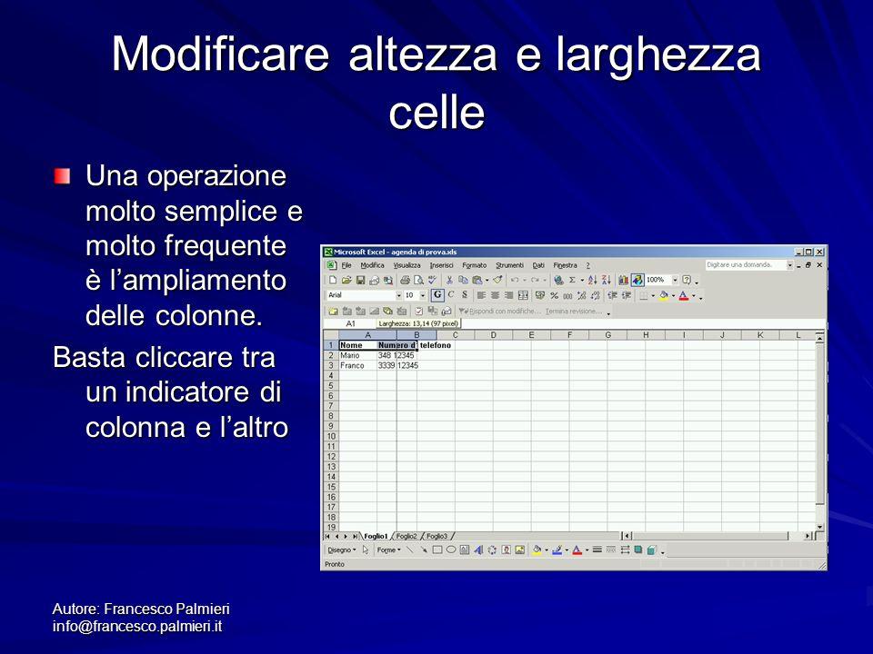 Autore: Francesco Palmieri info@francesco.palmieri.it Modificare altezza e larghezza celle Una operazione molto semplice e molto frequente è lampliamento delle colonne.