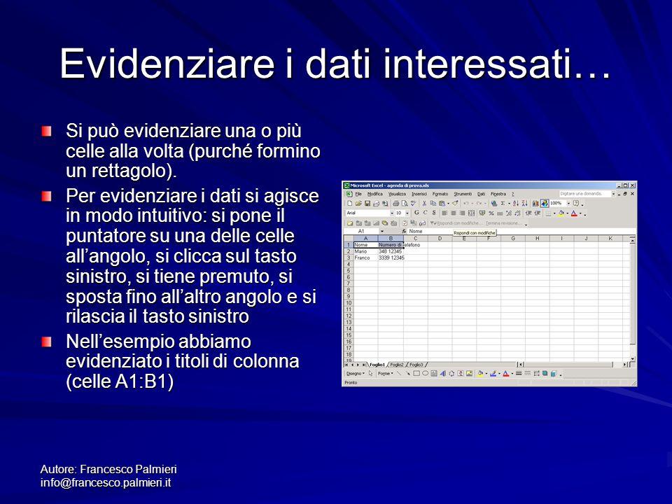 Autore: Francesco Palmieri info@francesco.palmieri.it Evidenziare i dati interessati… Si può evidenziare una o più celle alla volta (purché formino un